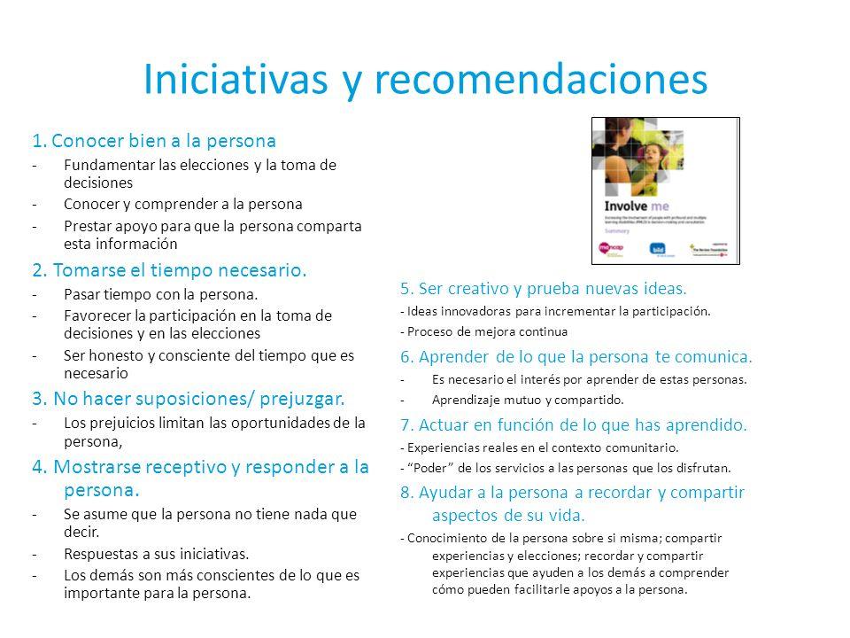 Iniciativas y recomendaciones 1. Conocer bien a la persona -Fundamentar las elecciones y la toma de decisiones -Conocer y comprender a la persona -Pre