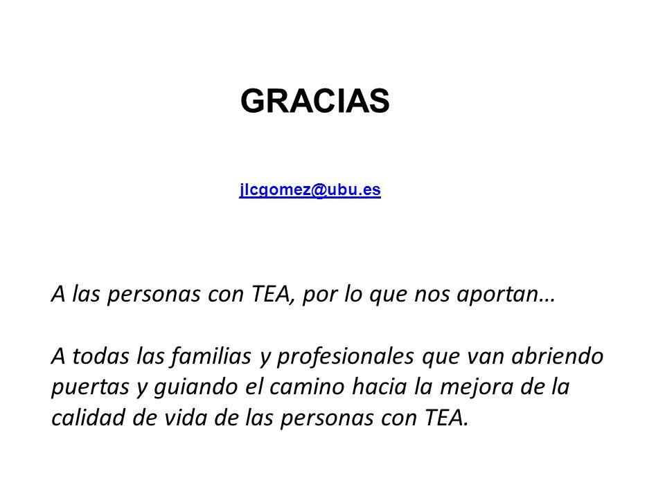 GRACIAS jlcgomez@ubu.es A las personas con TEA, por lo que nos aportan… A todas las familias y profesionales que van abriendo puertas y guiando el cam