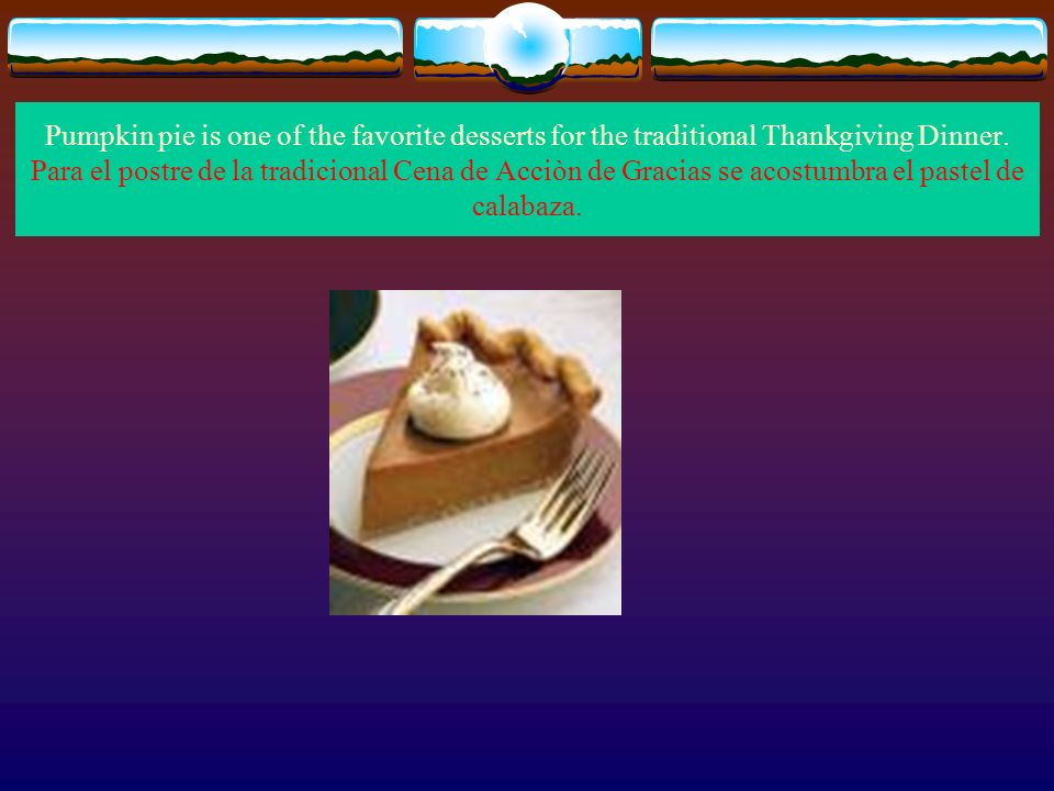 Pumpkin pie is one of the favorite desserts for the traditional Thankgiving Dinner.