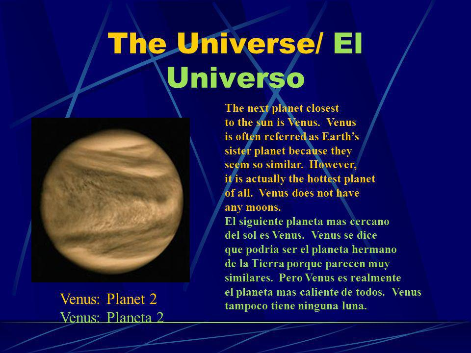 The Universe/ El Universo The next planet closest to the sun is Venus. Venus is often referred as Earths sister planet because they seem so similar. H