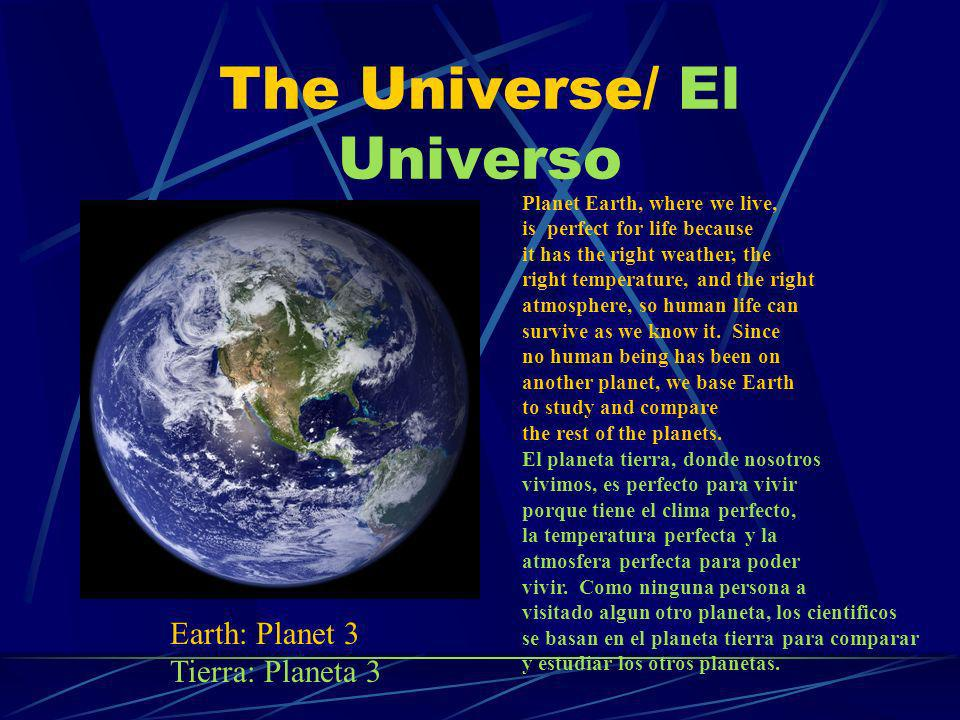 The Universe/ El Universo Planet Earth, where we live, is perfect for life because it has the right weather, the right temperature, and the right atmo