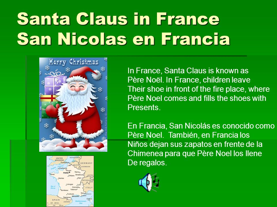 Santa Claus in France San Nicolas en Francia In France, Santa Claus is known as Père Noël.