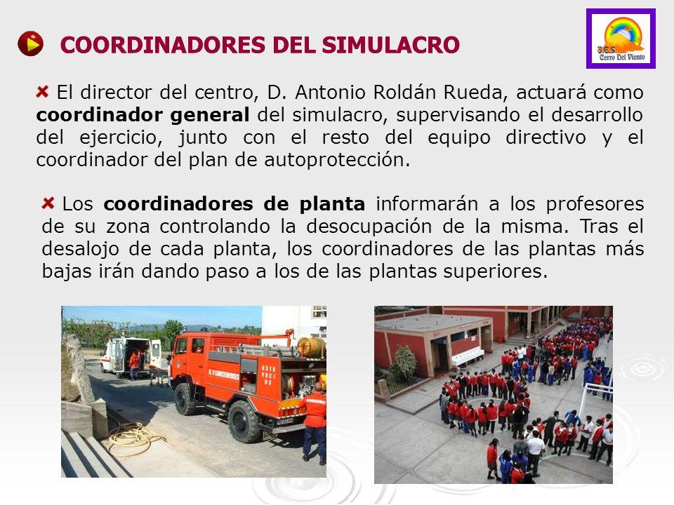 COORDINADORES DEL SIMULACRO El director del centro, D. Antonio Roldán Rueda, actuará como coordinador general del simulacro, supervisando el desarroll