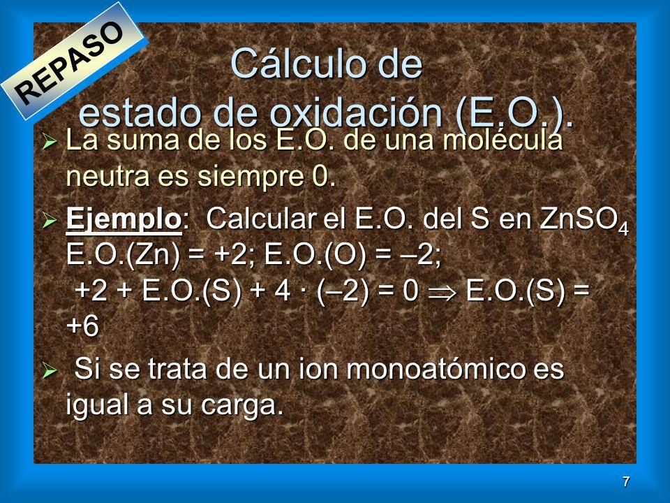 7 Cálculo de estado de oxidación (E.O.). La suma de los E.O. de una molécula neutra es siempre 0. La suma de los E.O. de una molécula neutra es siempr