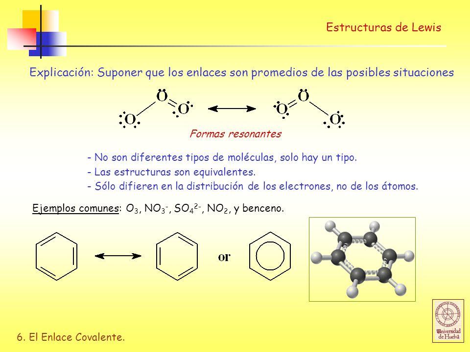 6. El Enlace Covalente. Estructuras de Lewis Explicación: Suponer que los enlaces son promedios de las posibles situaciones Formas resonantes - No son