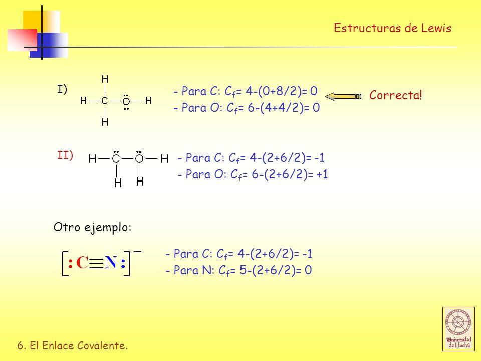 6. El Enlace Covalente. Estructuras de Lewis I) - Para C: C f = 4-(0+8/2)= 0 - Para O: C f = 6-(4+4/2)= 0 II) - Para C: C f = 4-(2+6/2)= -1 - Para O: