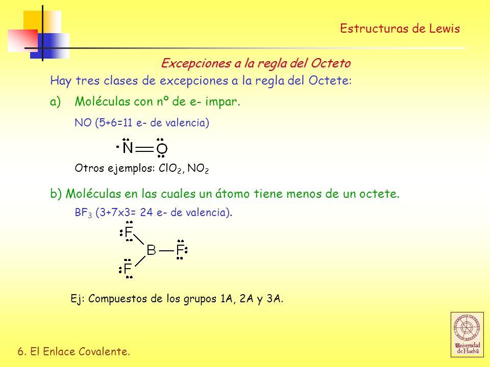 6. El Enlace Covalente. Estructuras de Lewis Excepciones a la regla del Octeto Hay tres clases de excepciones a la regla del Octete: a)Moléculas con n