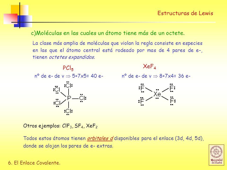 6. El Enlace Covalente. Estructuras de Lewis c)Moléculas en las cuales un átomo tiene más de un octete. La clase más amplia de moléculas que violan la