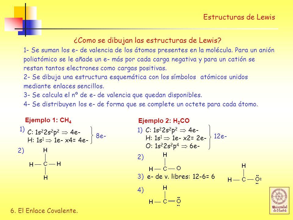 6. El Enlace Covalente. Estructuras de Lewis ¿Como se dibujan las estructuras de Lewis? 1- Se suman los e- de valencia de los átomos presentes en la m