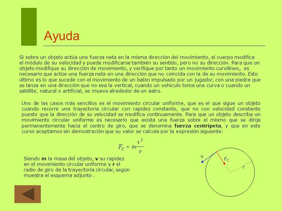 Ayuda Si sobre un objeto actúa una fuerza neta en la misma dirección del movimiento, el cuerpo modifica el módulo de su velocidad y puede modificarse