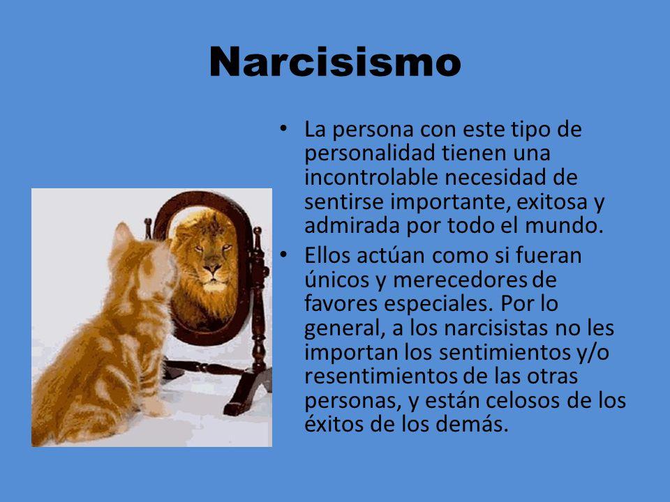 Narcisismo La persona con este tipo de personalidad tienen una incontrolable necesidad de sentirse importante, exitosa y admirada por todo el mundo. E