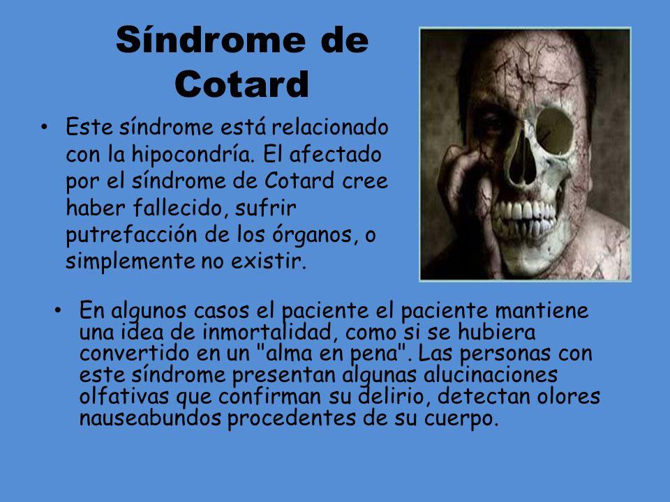 Síndrome de Cotard Este síndrome está relacionado con la hipocondría. El afectado por el síndrome de Cotard cree haber fallecido, sufrir putrefacción