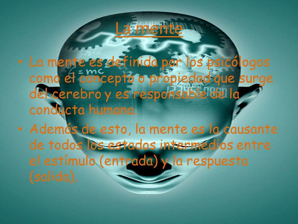 La mente La mente es definida por los psicólogos como el concepto o propiedad que surge del cerebro y es responsable de la conducta humana. Además de