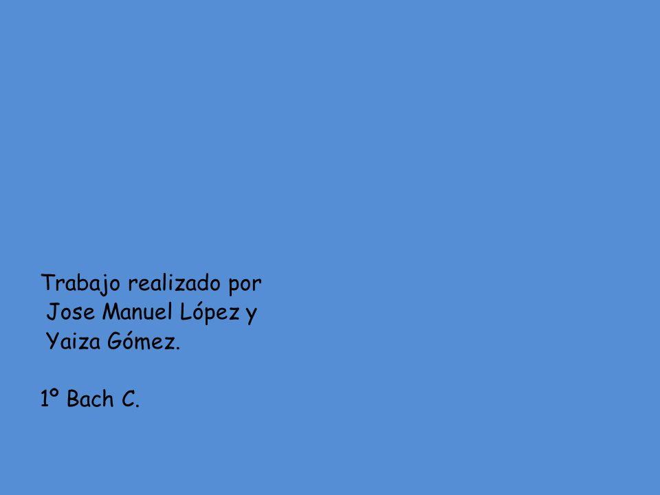 Trabajo realizado por Jose Manuel López y Yaiza Gómez. 1º Bach C.