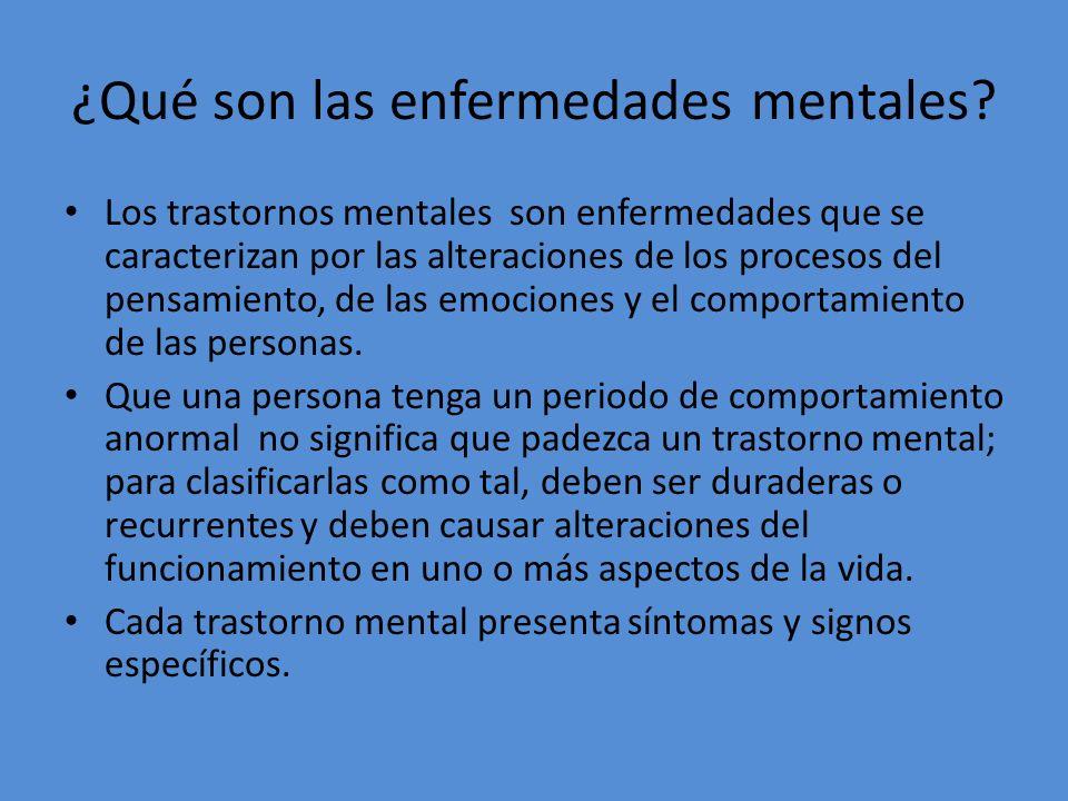 ¿Qué son las enfermedades mentales? Los trastornos mentales son enfermedades que se caracterizan por las alteraciones de los procesos del pensamiento,