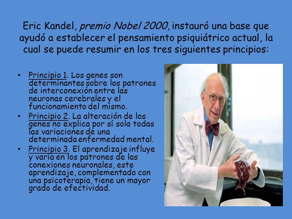 Eric Kandel, premio Nobel 2000, instauró una base que ayudó a establecer el pensamiento psiquiátrico actual, la cual se puede resumir en los tres sigu