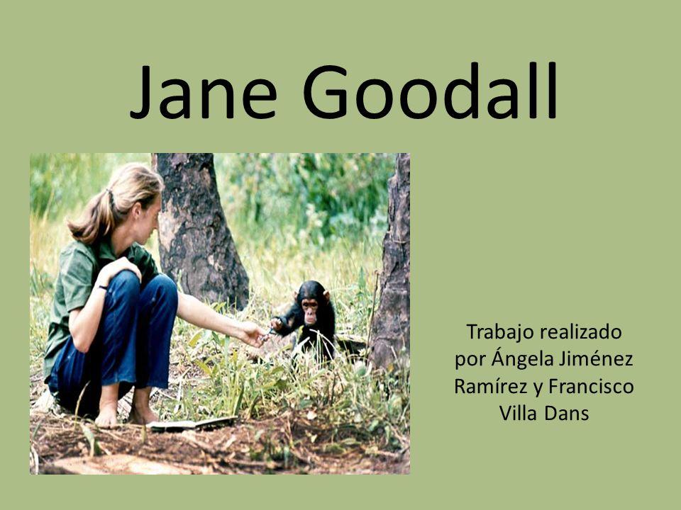 Jane Goodall Trabajo realizado por Ángela Jiménez Ramírez y Francisco Villa Dans