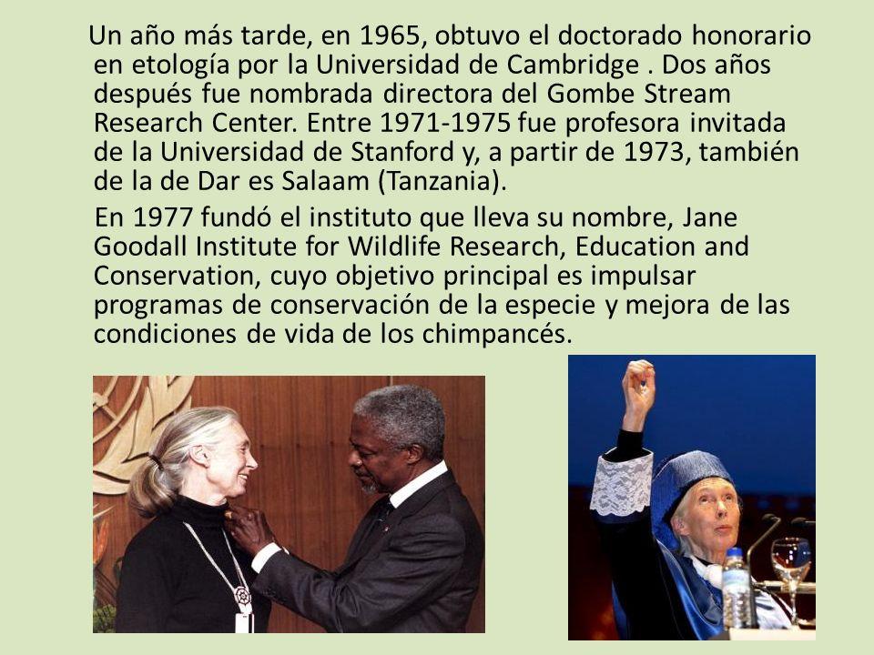 Un año más tarde, en 1965, obtuvo el doctorado honorario en etología por la Universidad de Cambridge. Dos años después fue nombrada directora del Gomb