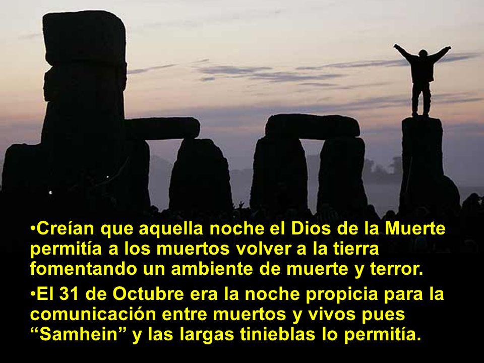 Creían que aquella noche el Dios de la Muerte permitía a los muertos volver a la tierra fomentando un ambiente de muerte y terror. El 31 de Octubre er