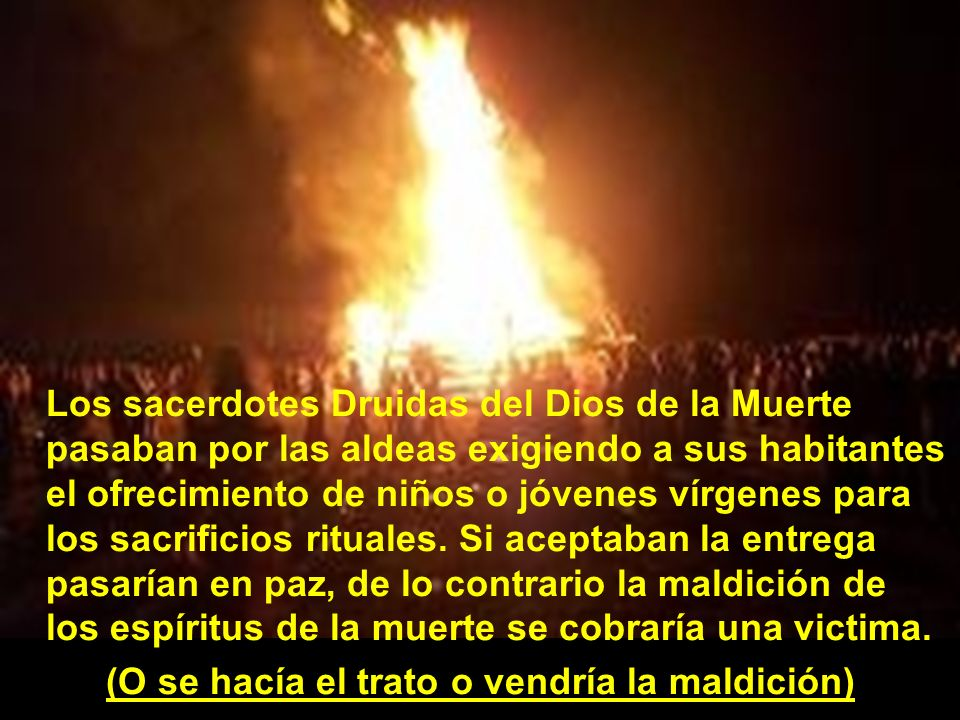 Los sacerdotes Druidas del Dios de la Muerte pasaban por las aldeas exigiendo a sus habitantes el ofrecimiento de niños o jóvenes vírgenes para los sa