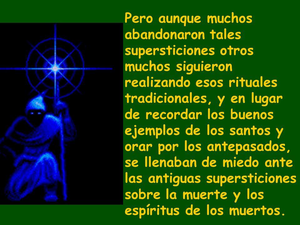 Pero aunque muchos abandonaron tales supersticiones otros muchos siguieron realizando esos rituales tradicionales, y en lugar de recordar los buenos e