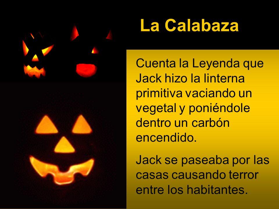 La Calabaza Cuenta la Leyenda que Jack hizo la linterna primitiva vaciando un vegetal y poniéndole dentro un carbón encendido. Jack se paseaba por las