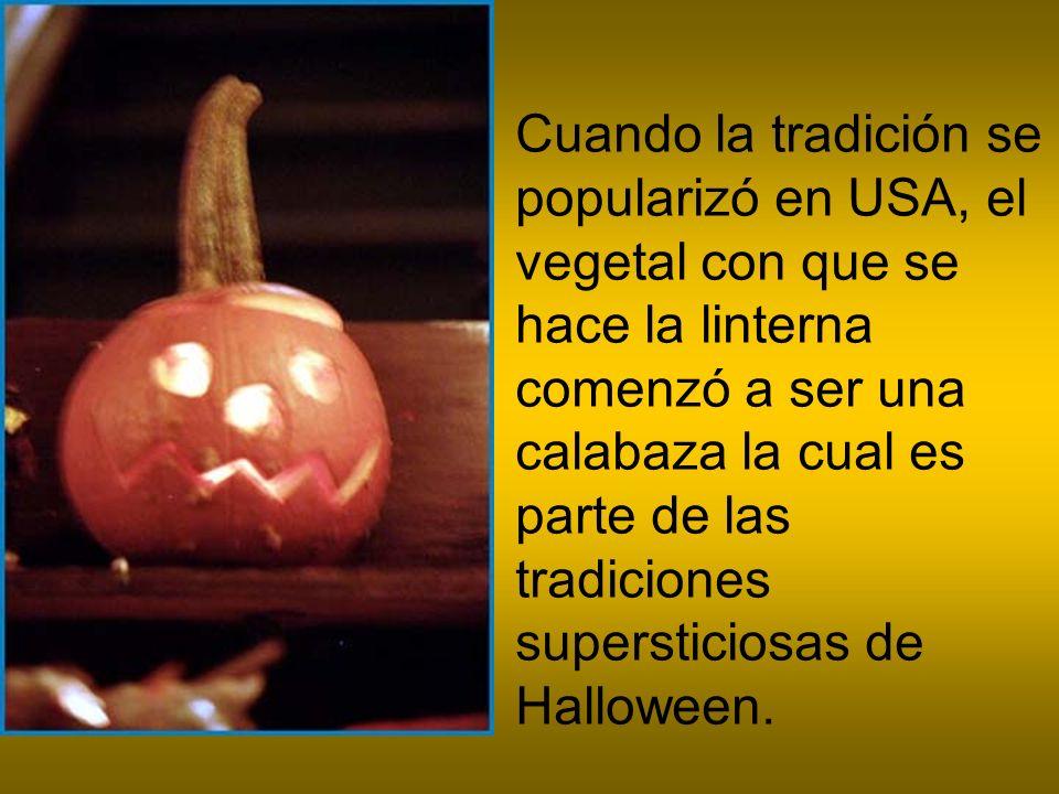 Cuando la tradición se popularizó en USA, el vegetal con que se hace la linterna comenzó a ser una calabaza la cual es parte de las tradiciones supersticiosas de Halloween.