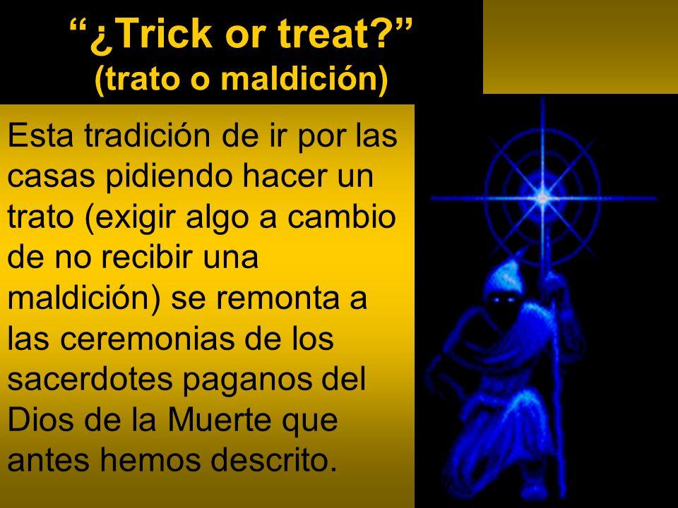 ¿Trick or treat? (trato o maldición) Esta tradición de ir por las casas pidiendo hacer un trato (exigir algo a cambio de no recibir una maldición) se