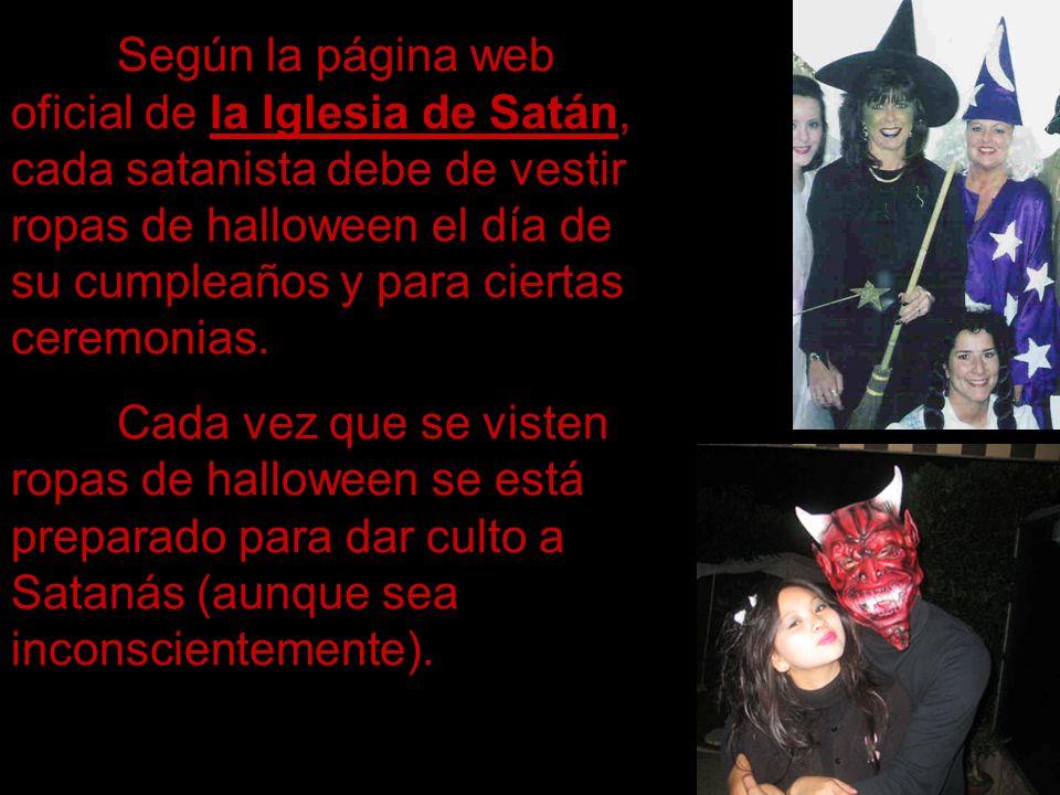 Según la página web oficial de la Iglesia de Satán, cada satanista debe de vestir ropas de halloween el día de su cumpleaños y para ciertas ceremonias