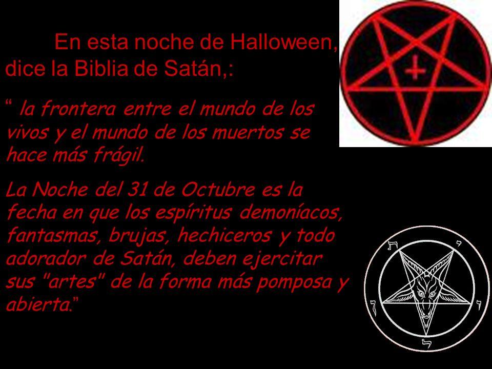 En esta noche de Halloween, dice la Biblia de Satán,: la frontera entre el mundo de los vivos y el mundo de los muertos se hace más frágil. La Noche d