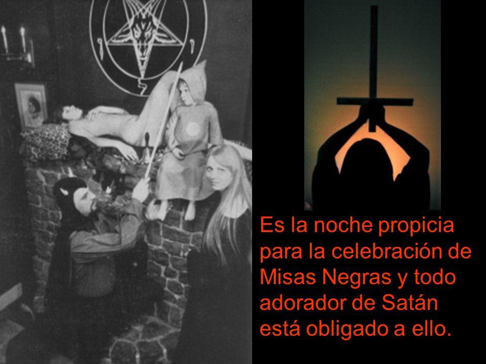 Es la noche propicia para la celebración de Misas Negras y todo adorador de Satán está obligado a ello.
