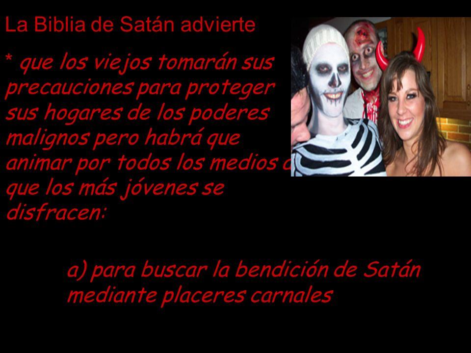 La Biblia de Satán advierte * que los viejos tomarán sus precauciones para proteger sus hogares de los poderes malignos pero habrá que animar por todo