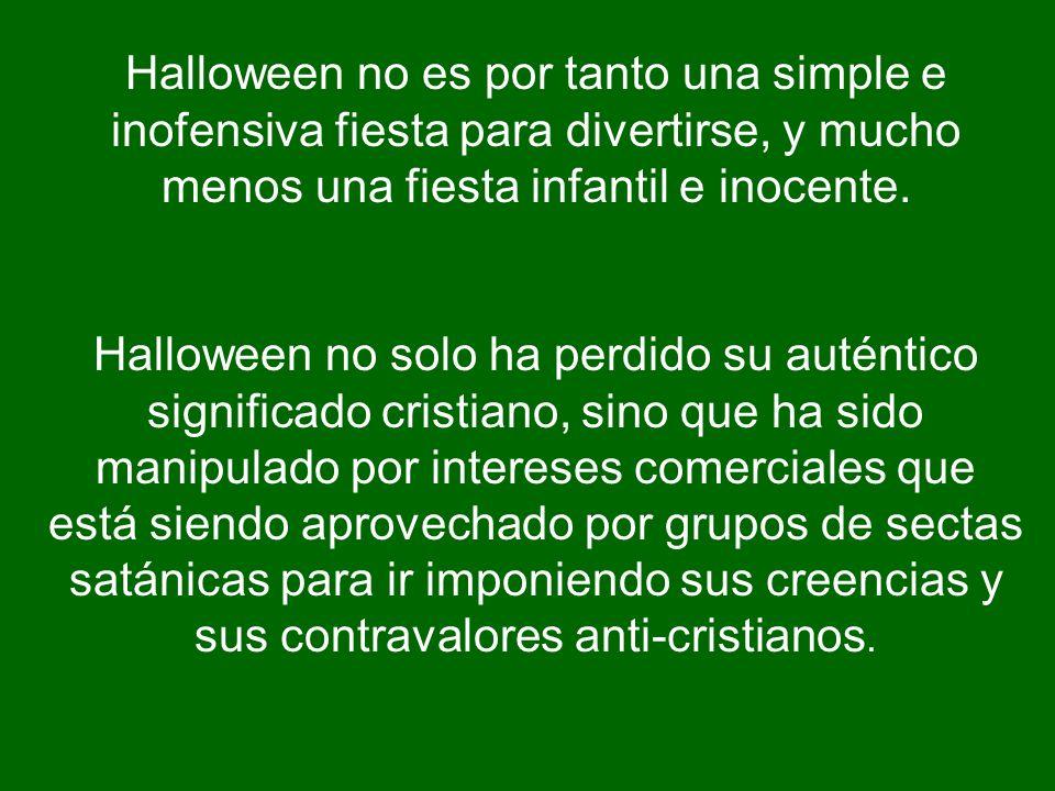 Halloween no es por tanto una simple e inofensiva fiesta para divertirse, y mucho menos una fiesta infantil e inocente. Halloween no solo ha perdido s