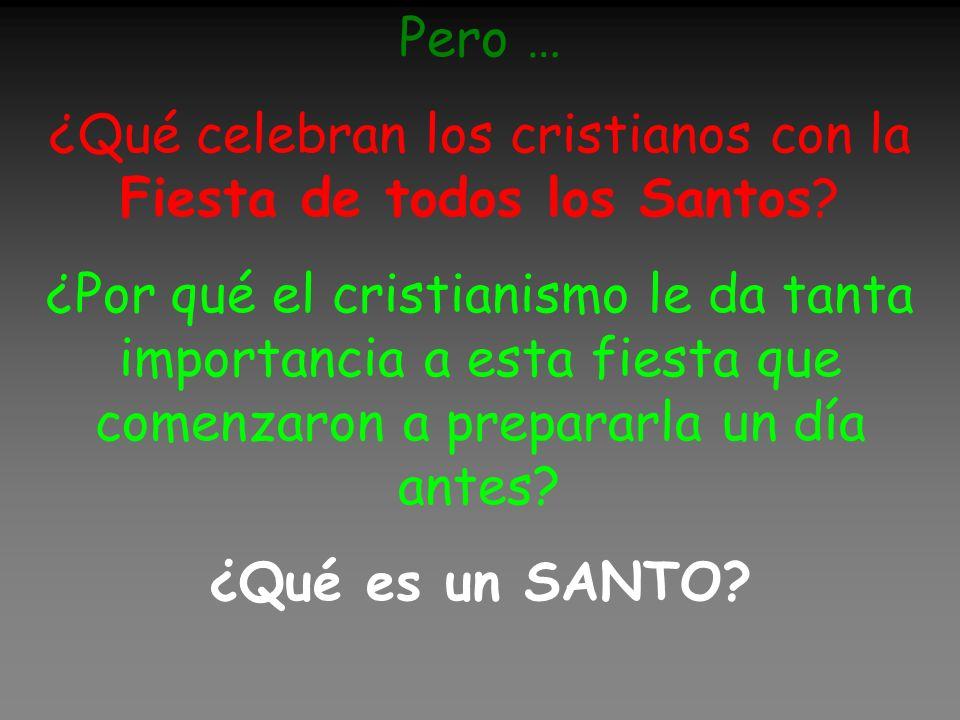Pero … ¿Qué celebran los cristianos con la Fiesta de todos los Santos.