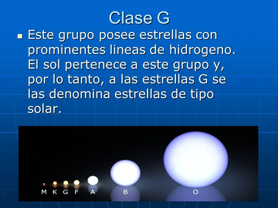Clase G Este grupo posee estrellas con prominentes lineas de hidrogeno. El sol pertenece a este grupo y, por lo tanto, a las estrellas G se las denomi