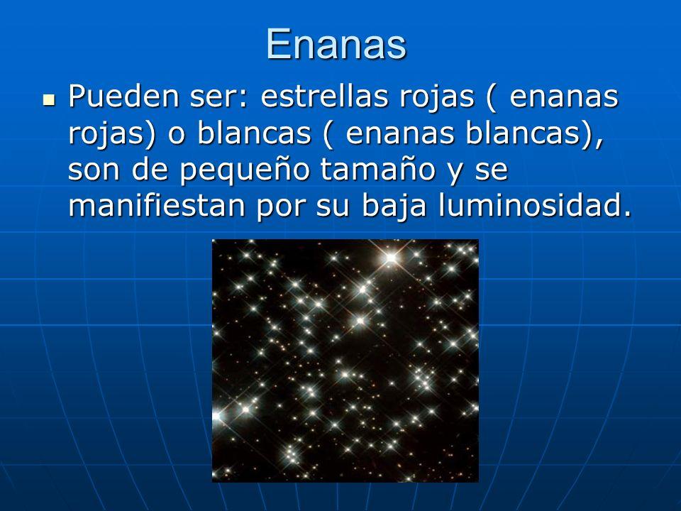 Enanas Pueden ser: estrellas rojas ( enanas rojas) o blancas ( enanas blancas), son de pequeño tamaño y se manifiestan por su baja luminosidad. Pueden