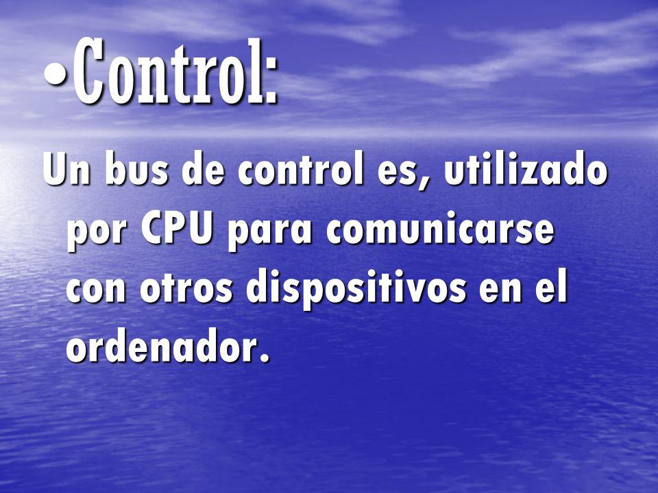 Control:Control: Un bus de control es, utilizado por CPU para comunicarse con otros dispositivos en el ordenador.