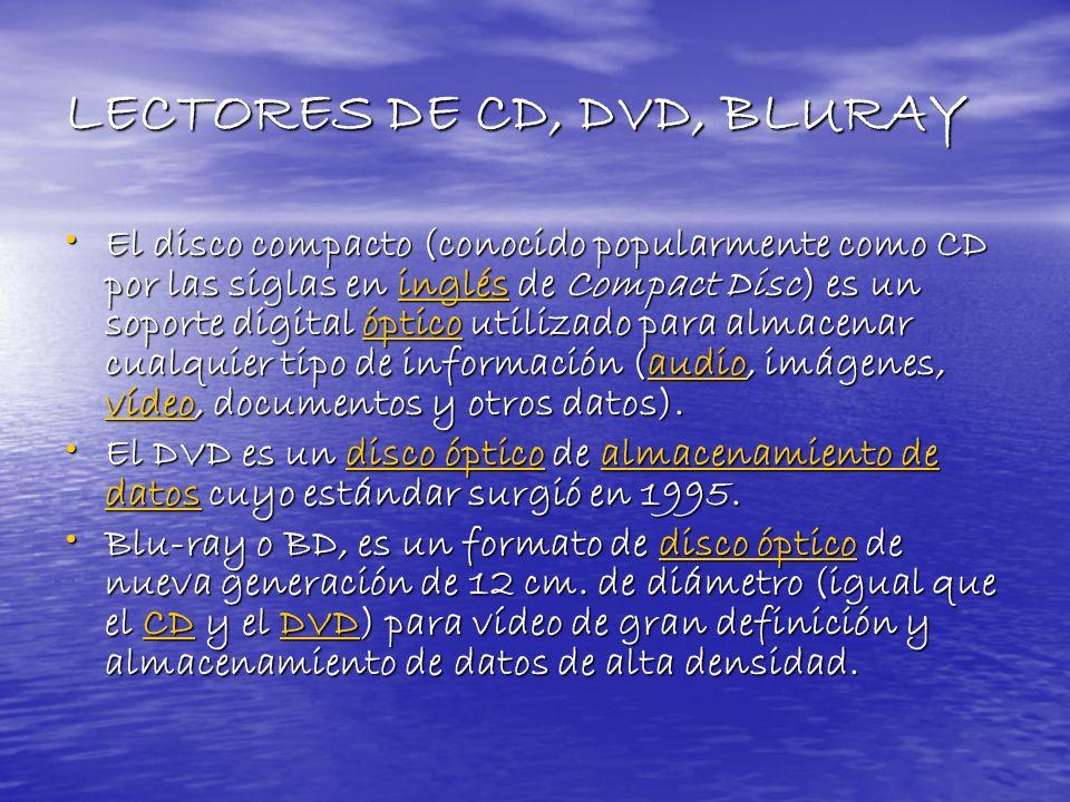 LECTORES DE CD, DVD, BLURAY El disco compacto (conocido popularmente como CD por las siglas en inglés de Compact Disc) es un soporte digital óptico ut