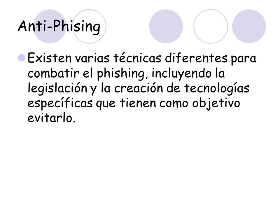 Anti-Phising Existen varias técnicas diferentes para combatir el phishing, incluyendo la legislación y la creación de tecnologías específicas que tien