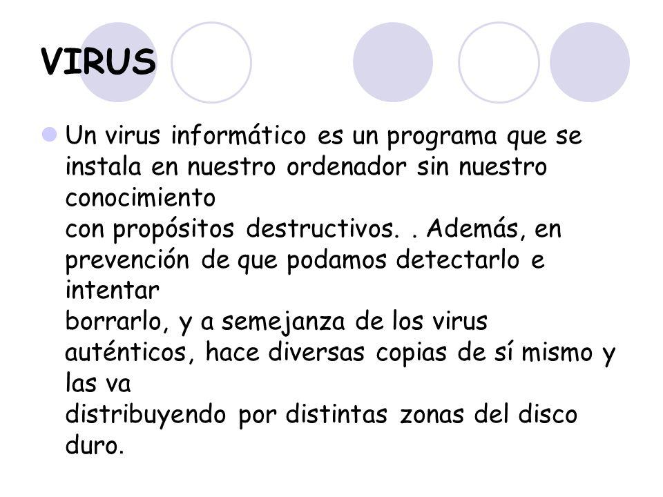 VIRUS Un virus informático es un programa que se instala en nuestro ordenador sin nuestro conocimiento con propósitos destructivos.. Además, en preven