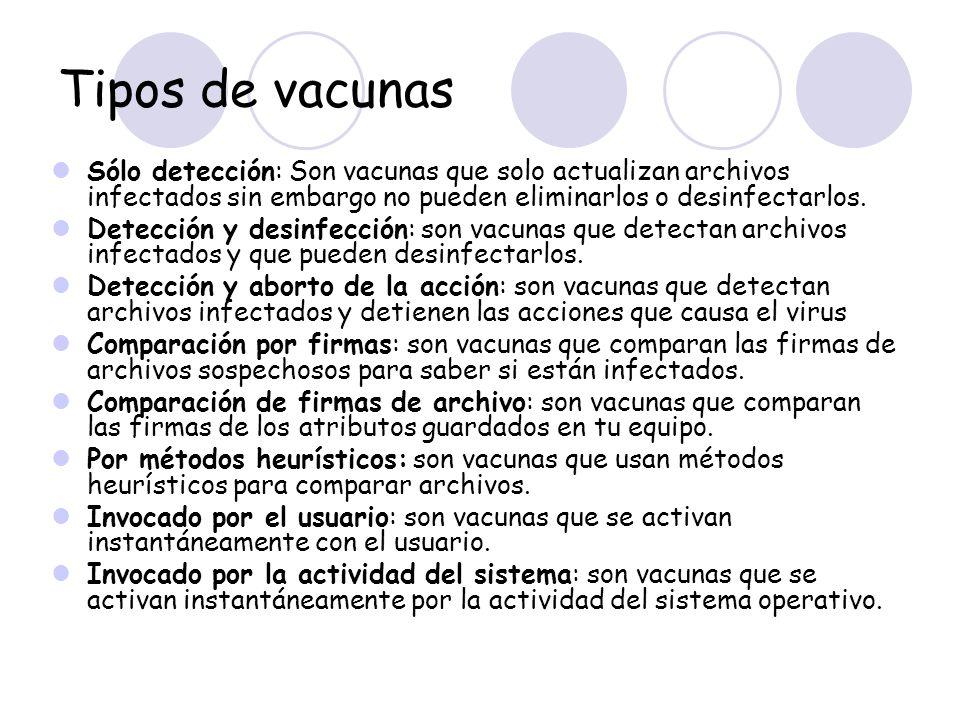 Tipos de vacunas Sólo detección: Son vacunas que solo actualizan archivos infectados sin embargo no pueden eliminarlos o desinfectarlos. Detección y d