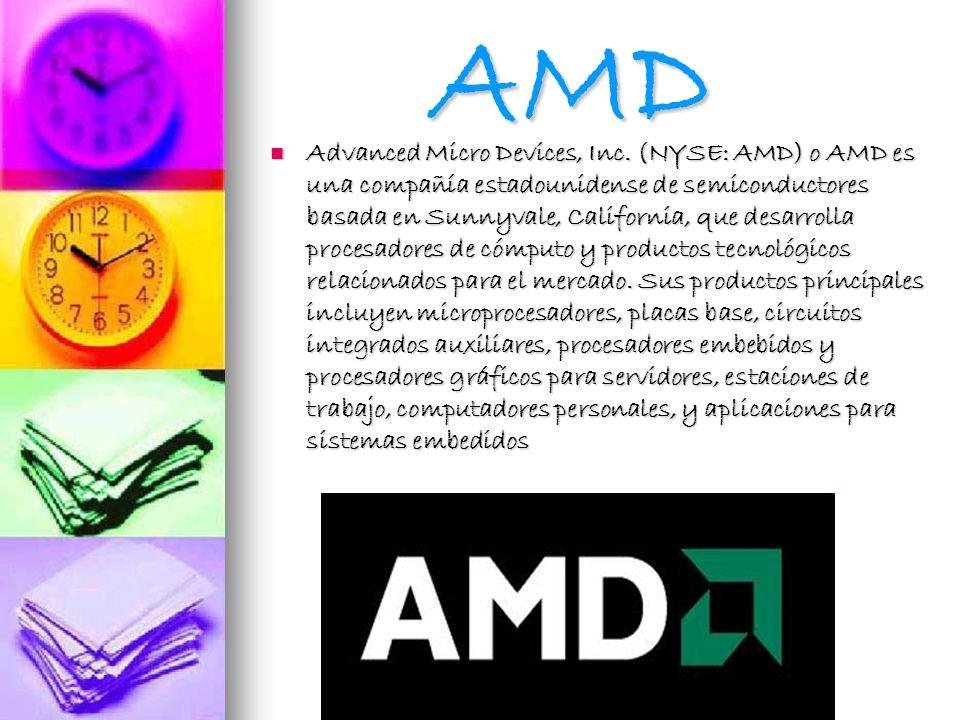 AMD AMD Advanced Micro Devices, Inc. (NYSE: AMD) o AMD es una compañía estadounidense de semiconductores basada en Sunnyvale, California, que desarrol