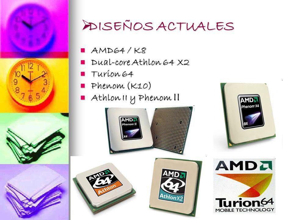DISEÑOS ACTUALES AMD64 / K8 Dual-core Athlon 64 X2 Turion 64 Phenom (K10) Athlon II y Phenom II