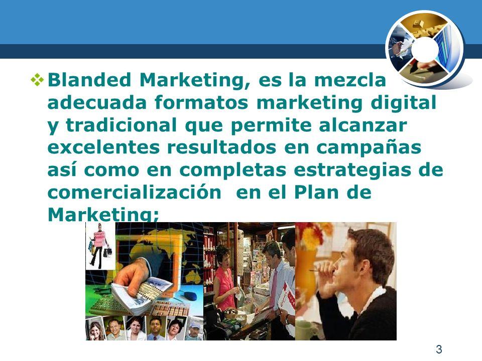3 Blanded Marketing, es la mezcla adecuada formatos marketing digital y tradicional que permite alcanzar excelentes resultados en campañas así como en completas estrategias de comercialización en el Plan de Marketing;