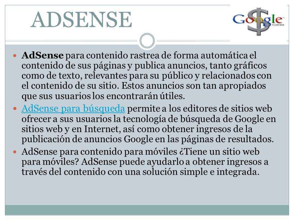 ADSENSE AdSense para contenido rastrea de forma automática el contenido de sus páginas y publica anuncios, tanto gráficos como de texto, relevantes para su público y relacionados con el contenido de su sitio.