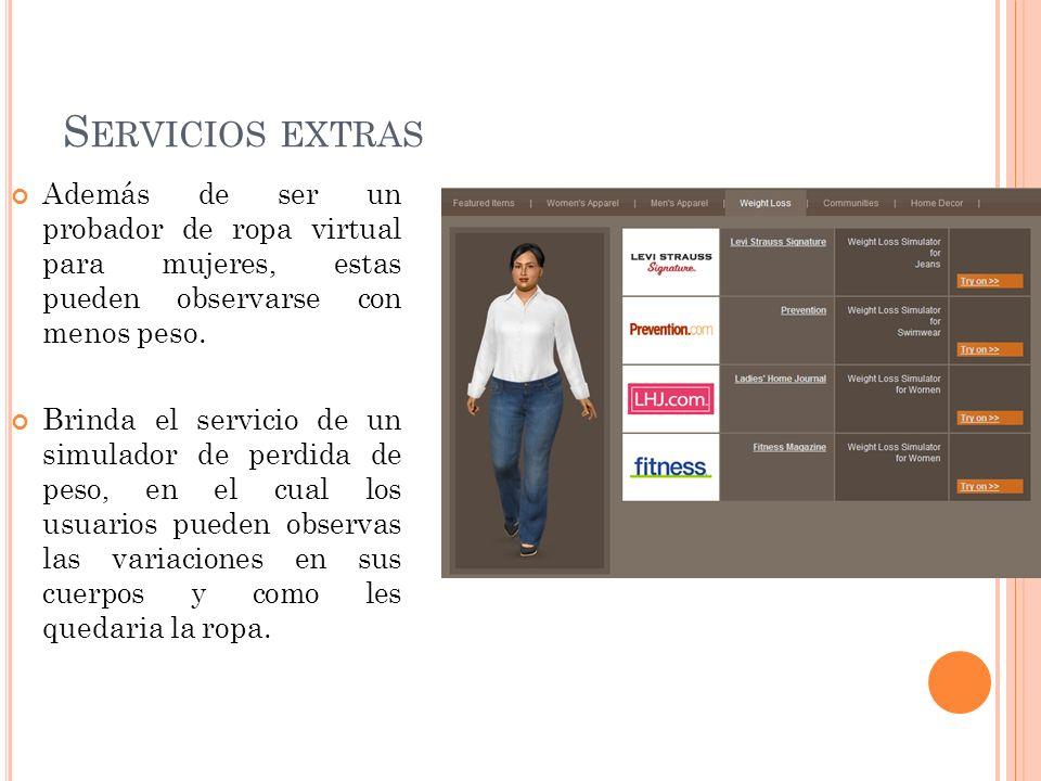 S ERVICIOS EXTRAS Además de ser un probador de ropa virtual para mujeres, estas pueden observarse con menos peso. Brinda el servicio de un simulador d