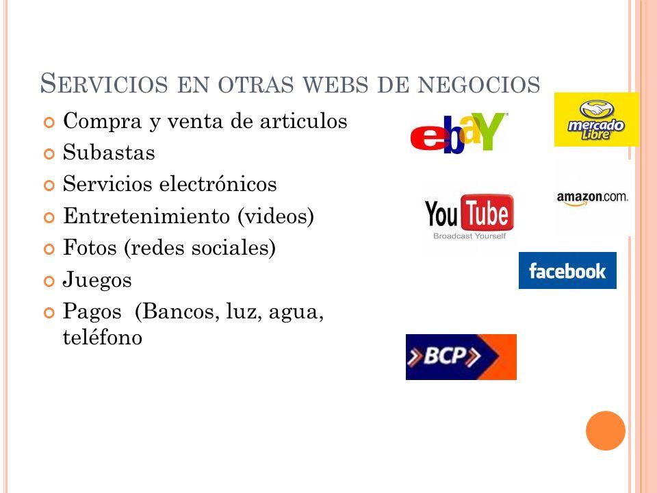 S ERVICIOS EN OTRAS WEBS DE NEGOCIOS Compra y venta de articulos Subastas Servicios electrónicos Entretenimiento (videos) Fotos (redes sociales) Juego