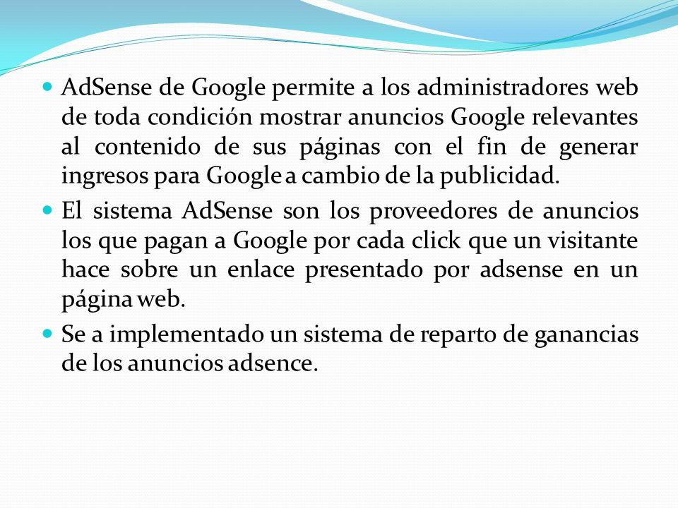 AdSense de Google permite a los administradores web de toda condición mostrar anuncios Google relevantes al contenido de sus páginas con el fin de generar ingresos para Google a cambio de la publicidad.