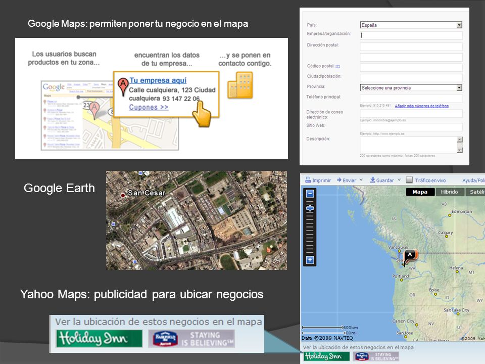 Google Maps: permiten poner tu negocio en el mapa Yahoo Maps: publicidad para ubicar negocios Google Earth