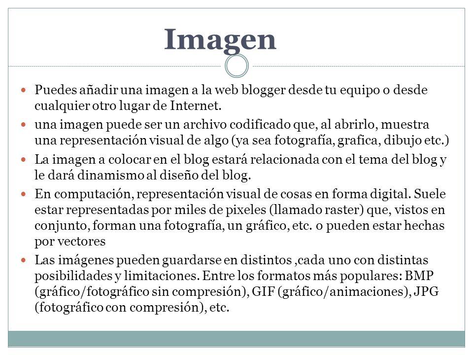Puedes añadir una imagen a la web blogger desde tu equipo o desde cualquier otro lugar de Internet. una imagen puede ser un archivo codificado que, al
